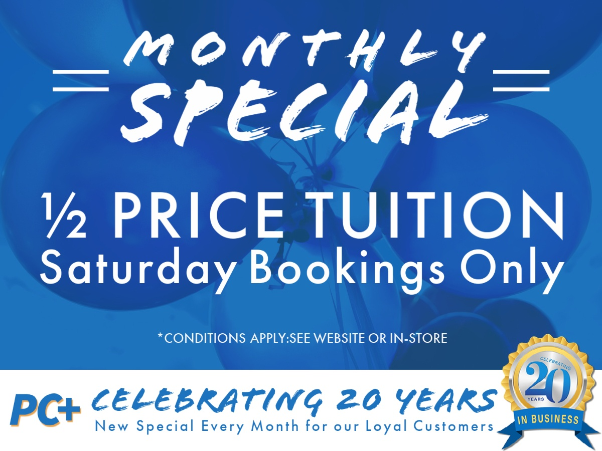 Half price tuition at PC Plus for bookings made on Saturday. Conditions Apply.